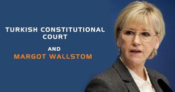 TURKISH CONSTITUTIONAL COURT AND MARGOT WALLSTROM