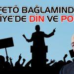 FETÖ BAĞLAMINDA TÜRKİYE'DE DİN VE POLİTİKA