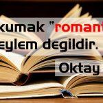 """KİTAP OKUMAK """"ROMANTİK"""" BİR EYLEM DEĞİLDİR"""