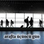 ARAF'TA ÜÇÜNCÜ GÜN