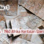KISACA AFRİKA 1 – 1880/1914/1960 Afrika Haritaları Üzerine